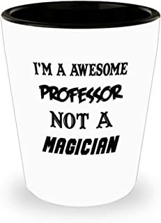 I'm An Awesome Professor Gifts White Ceramic Shot Glass - Not A Magician - Best Inspirational Gifts and Sarcasm Pet Lover
