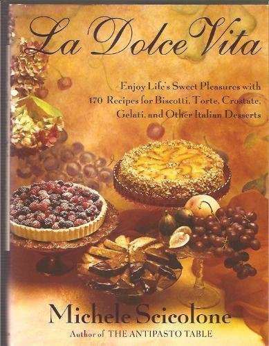 La dolce vita: Enjoy life's sweet pleasures with 170 recipes for biscotti, torte, crostate, gelati, and other Italian desserts by Michele Scicolone (1993-08-01)