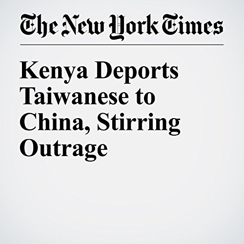 Kenya Deports Taiwanese to China, Stirring Outrage cover art