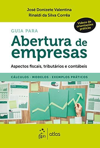 Guia para Abertura de Empresas - Aspectos fiscais, Tributários e Contábeis - Cálculos, Modelos, Exemplos Práticos