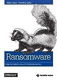 Ransomware: Come difendersi dalla estorsioni digitali