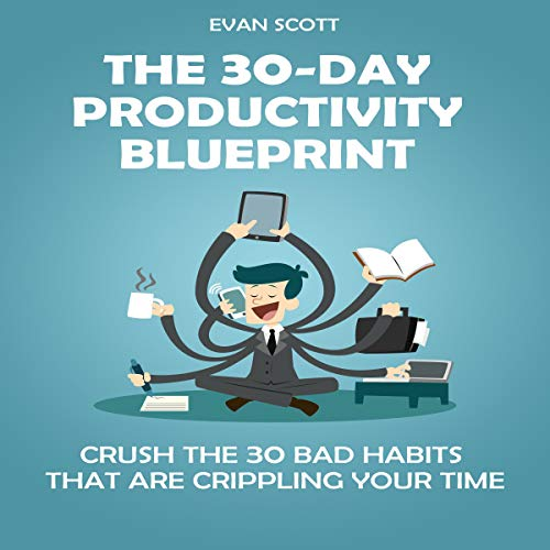 The 30-Day Productivity Blueprint     Crush the 30 Bad Habits That Are Crippling Your Time              By:                                                                                                                                 Evan Scott                               Narrated by:                                                                                                                                 R. J. Malyk                      Length: 2 hrs and 21 mins     13 ratings     Overall 4.9