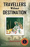 Travellers Without Destination: An Eyewitness Account of the Recruitment, Training and the Defence Politics of the Ghana-Cuba-trained Commandos (The 64 Regiment) (English Edition)