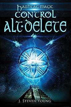 Control ALT Delete (Hashtag Magic Book 2) by [J. Steven Young]