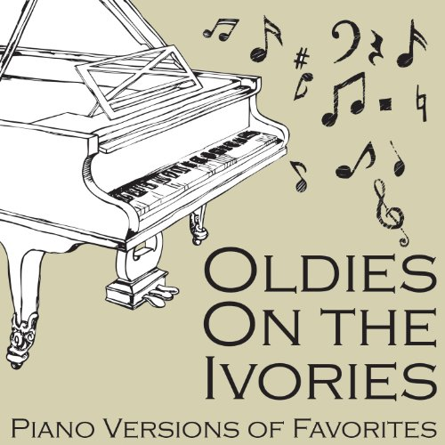 Oldies On the Ivories: Piano Versions of Favorites
