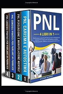 PNL: 4 libri in 1 Pnl Carisma e autostima Pnl Persuasione e manipolazione mentale Pnl Consigli pratici per parlare in pubb...