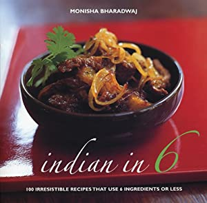 Indian in 6 100 irresistible recipes that use 6 ingredients or less download indian in 6 100 irresistible recipes that use 6 ingredients or less by monisha bharadwaj ebook forumfinder Image collections