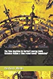 """The Time Machine By Herbert George Wells (Science Fiction & Time travel Novel) """"Annotated"""""""