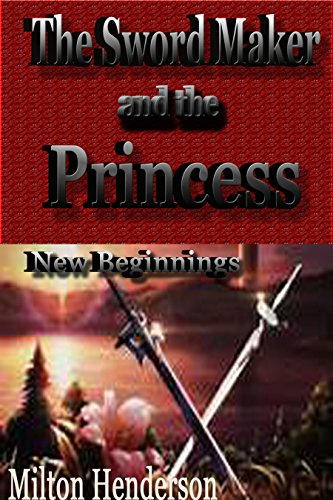 The Sword Maker and the Princess: New Beginnings (The Apprentice and the Swordmaker Book 3) (English Edition)
