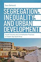 Segregation, Inequality, and Urban Development: Forced Evictions and Criminalisation Practices in Present-day South Africa (Political Science)