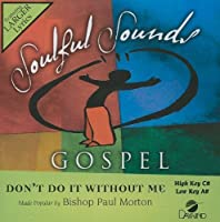 Don't Do It Without Me [Accompaniment/Performance Track] by Bishop Paul Morton (2010-01-22)