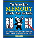 The Fun and Easy Memory Activity Book for Adults: Includes Relaxing Memory Activities, Easy Puzzles, Brain Games and More