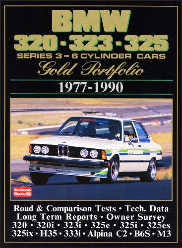 BMW 320-323-325 Series 3 6-Cylinder Cars 1977-90-GP: 6-cylinder Cars - A Collection of Contemporary Road Tests, Model Introductions and Long-term Reports (Gold Portfolio)