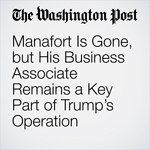Manafort Is Gone, but His Business Associate Remains a Key Part of Trump's Operation copertina