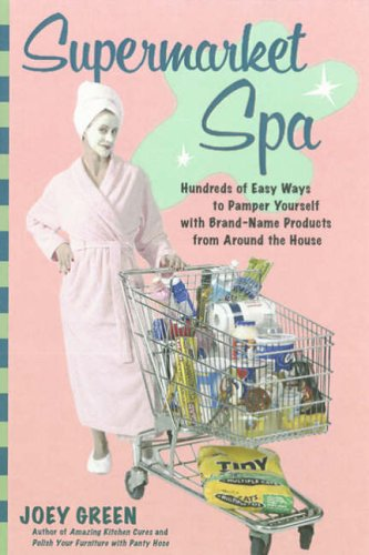 Supermarket Spa: Hundreds of Easy Ways to Pamper Yourself with Brand-name Products from Around the House