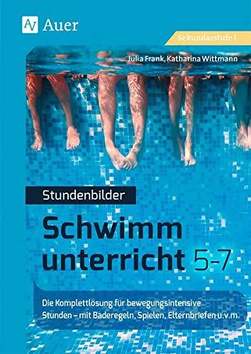 Stundenbilder Schwimmunterricht 5-7: Die Komplettlösung für bewegungsintensive Stunden - mit Baderegeln, Spielen, Technikkarten u.v.m. (5. bis 7. Klasse)