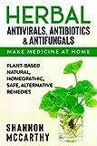 Herbal Antivirals, Antibiotics & Antifungals: Make Medicine at Home - Plant-Based Natural, Homeopathic, Safe, Alternative Remedies