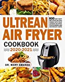 Ultrean Air Fryer Cookbook 2020-2021: 800 Easy Tasty Air Fryer Recipes Cooked with Your Ultrean Air Fryer for Beginners and Advanced Users (English Edition)