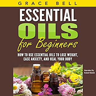 Essential Oils for Beginners     How to Use Essential Oils to Lose Weight, Ease Anxiety, and Heal Your Body              By:                                                                                                                                 Grace Bell                               Narrated by:                                                                                                                                 Robert Ebeid                      Length: 33 mins     Not rated yet     Overall 0.0