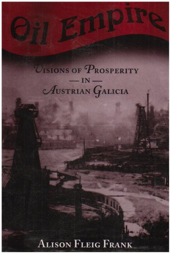 Oil Empire: Visions of Prosperity in Austrian Galicia (Harvard Historical Studies)