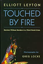 Touched By Fire: Doctors Without Borders in a Third World Crisis