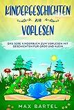 Kindergeschichten zum Vorlesen: Das süße Kinderbuch zum Vorlesen mit Geschichten für Groß und Klein.