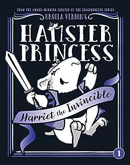 Hamster Princess: Harriet the Invincible by [Ursula Vernon]