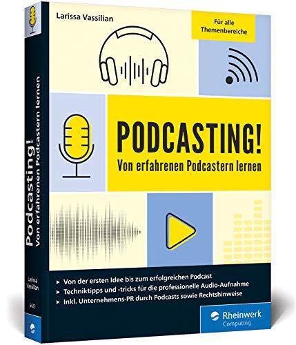 Podcasting!: Alles, was Sie für Ihren erfolgreichen Podcast brauchen. Inkl. Praxistipps und Interviews. Auch für Technik-Laien geeignet!