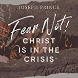 Fear Not! Christ Is in the Crisis