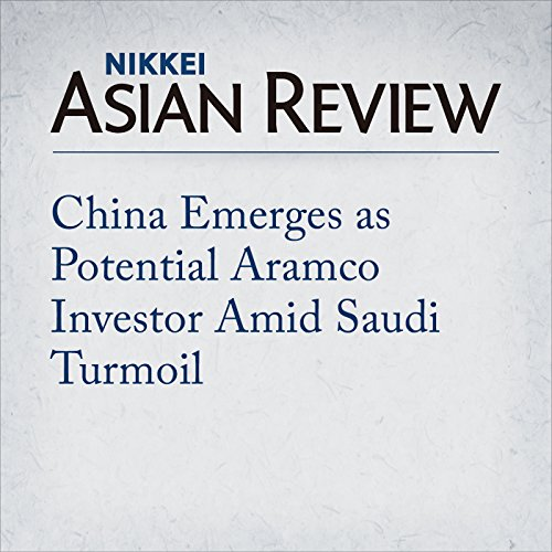China Emerges as Potential Aramco Investor Amid Saudi Turmoil | Hirofumi Matsuo