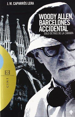 Woody Allen, barcelones accidental/ Woody Allen, Accidental Barcelonese: Solo Detras De La Camara/ Just Behind the Camera (Spanish Edition) by J. M. Caparros Lera(2008-10-01)