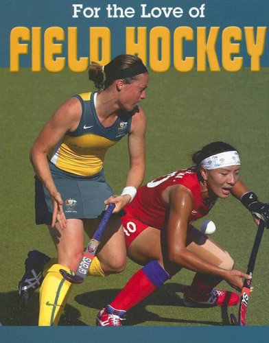 Field Hockey (For the Love of Sports)