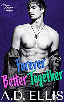 Forever Better Together: A steamy, childhood-best-friends-to-lovers, opposites-attract, M/M romance by [A.D. Ellis]