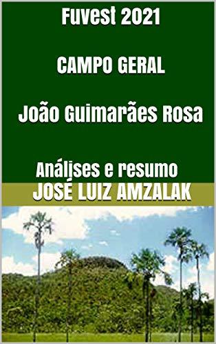 Fuvest 2021 CAMPO GERAL João Guimarães Rosa: Análises e resumo (Literatura Fuvest 2021 Livro 1)