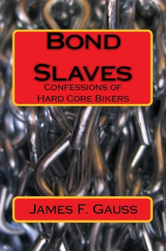 Bond Slaves: Confessions of Hard Core Bikers (English Edition)