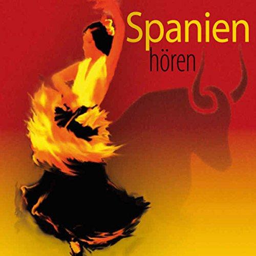 Spanien hören. Eine musikalisch illustrierte Reise durch die Kultur und Geschichte Spaniens von den Anfängen bis in die Gegenwart audiobook cover art