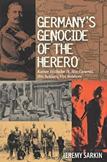 Germany's Genocide of the Herero: Kaiser Wilhelm II, His General, His Settlers, His Soldiers