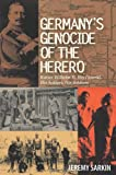 Germany`s Genocide of the Herero - Kaiser Wilhelm II, His General, His Settlers, His Soldiers - Jeremy Sarkin