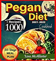 Pegan Diet Cookbook 2021–2022: 1000 Juicy and Tasty Recipes to Regain Energy and Feel Fit While Eating Healthy. A 30-Day Meal Plan: Combining Benefits of Paleo with Vegan!