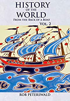 History of the World: From the Back of a Boat...Volume 2 by [Rob Peterswald]