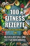 Fitness-Kochbuch mit Fitness-Rezepten für Muskelaufbau und Fettverbrennung! (inkl. Bilder und Ernährungspläne!): Einfach und gesund kochen zum Abnehmen, Muskelaufbau und zur allgemeinen Fitness!