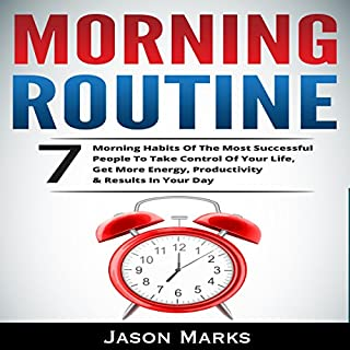 Morning Routine: 7 Morning Habits of the Most Successful People to Take Control of Your Life, Get More Energy, Productivity & Results in Your Day audiobook cover art