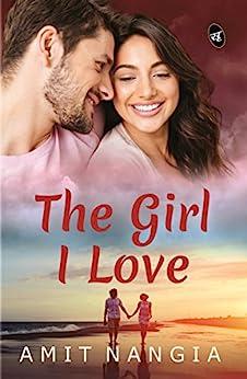 The Girl I Love by [Amit Nangia]