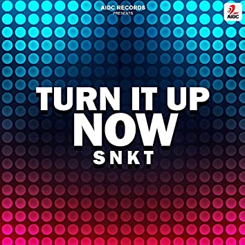 Turn It Up Now