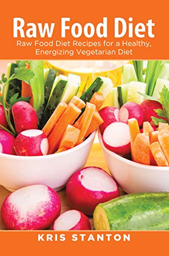 Raw Food Diet: Raw Food Diet Recipes for a Healthy, Energizing Vegetarian Diet (English Edition) eBook: Stanton, Kris: Amazon.es: Tienda Kindle