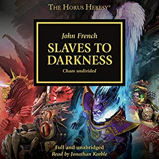 Slaves to Darkness     The Horus Heresy              Written by:                                                                                                                                 John French                               Narrated by:                                                                                                                                 Jonathan Keeble                      Length: 10 hrs and 48 mins     22 ratings     Overall 4.7
