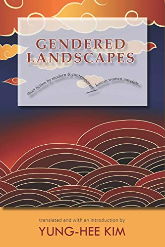Compare Textbook Prices for Gendered Landscapes: Short Fiction by Modern and Contemporary Korean Women Novelists Cornell East Asia Series Reprint Edition ISBN 9781939161871 by Kim, Yung-Hee