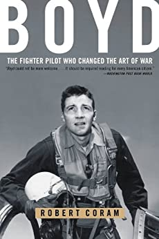 Boyd: The Fighter Pilot Who Changed the Art of War by [Robert Coram]