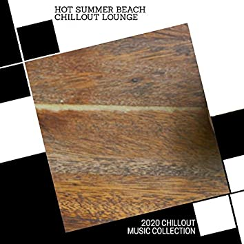 Hot Summer Beach Chillout Lounge - 2020 Chillout Music Collection