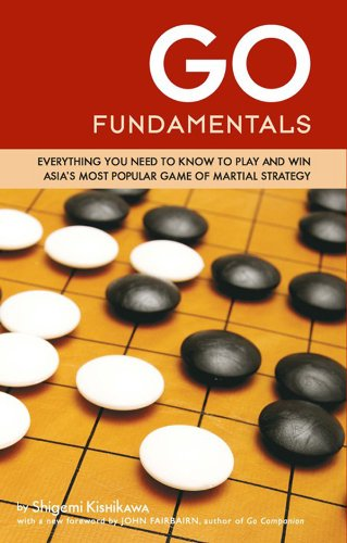 Go Fundamentals: Everything You Need to Know to Play and Win Asian's Most Popular Game of Martial Strategy (English Edition)
